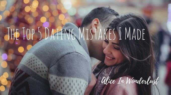 dating mistakes I made